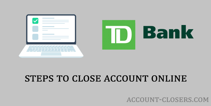 Closing TD Bank Account Online