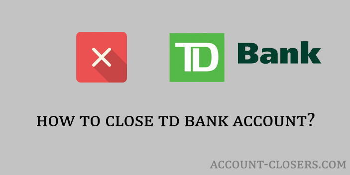 How to Close TD Bank Account