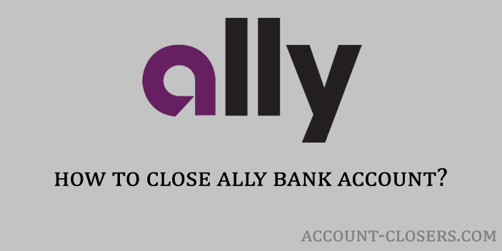 Steps to Close Ally Bank Account