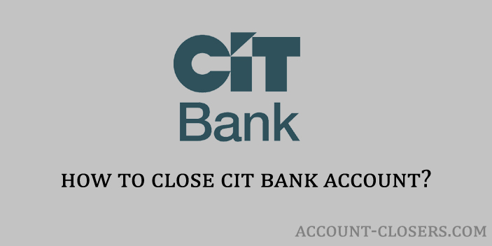 Steps to Close CIT Bank Account