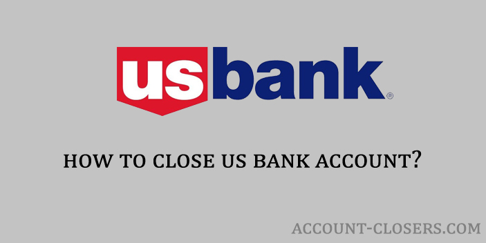 Steps to Close US Bank Account