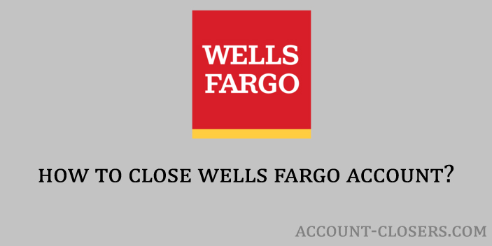 Steps to Close Wells Fargo Bank Account