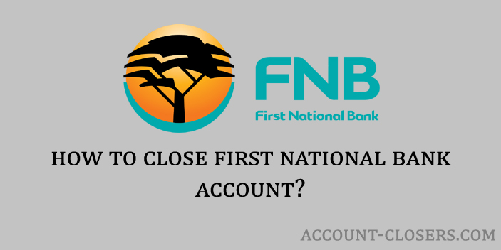 Steps to Close First National Bank Account