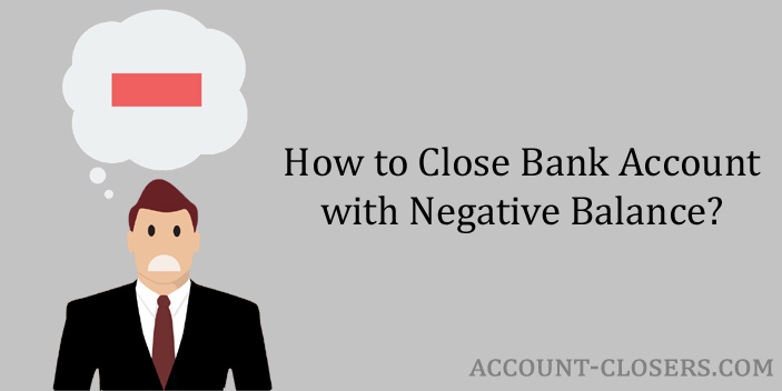 Steps to Close Bank Account with Negative Balance