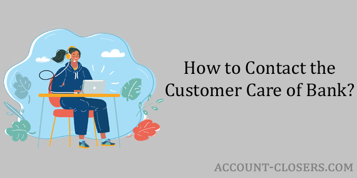 Contact the Customer Care of Bank