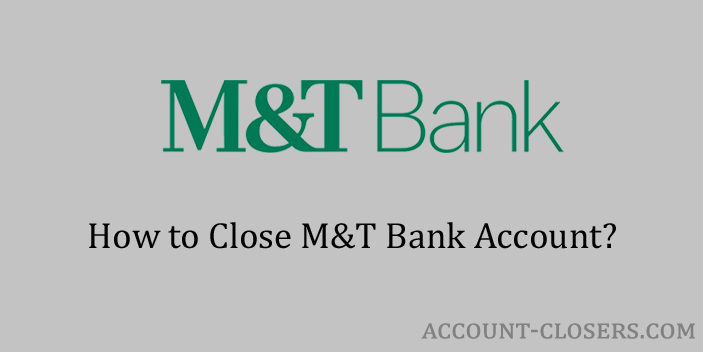 Steps to Close M&T Bank Account