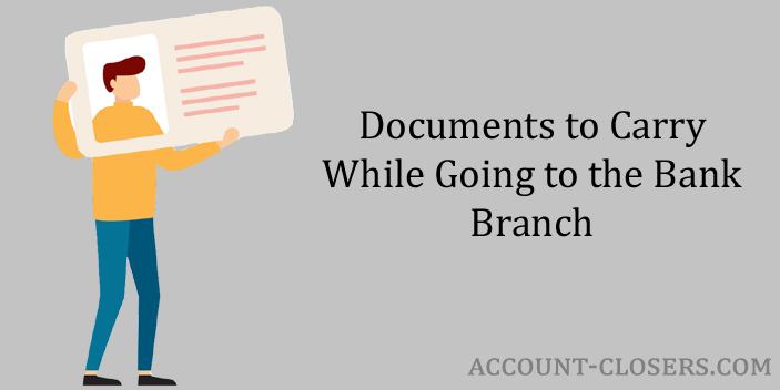Documents to Carry While Going to the Bank Branch