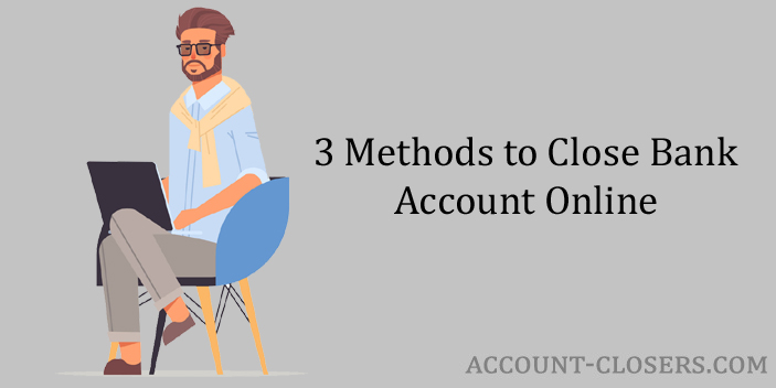 Methods to Close Bank Account Online