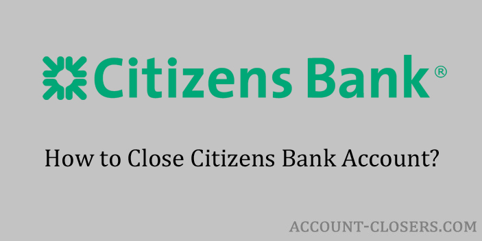 Steps to Close Citizens Bank Account