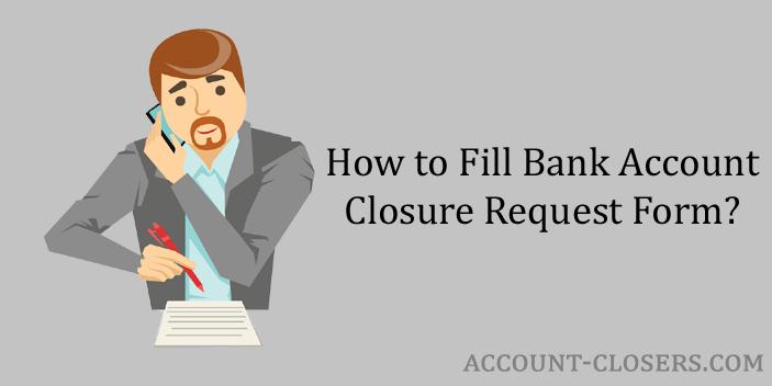 Person Filling Bank Account Closure Request Form
