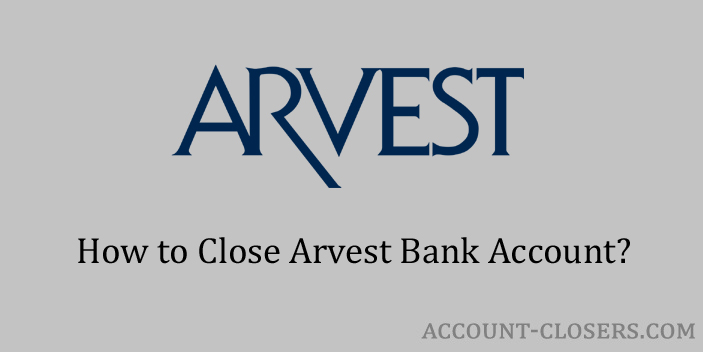 Steps to Close Arvest Bank Account