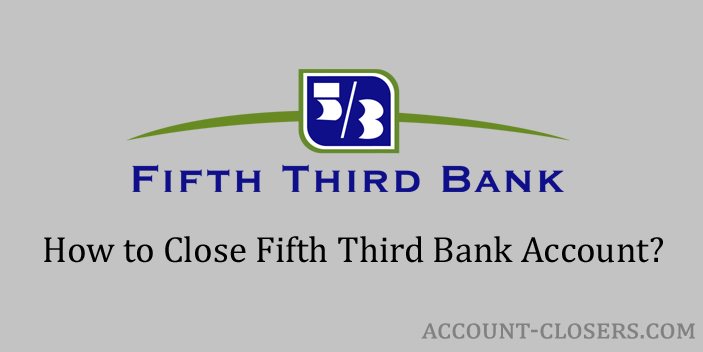 Steps to Close Fifth Third Bank Account