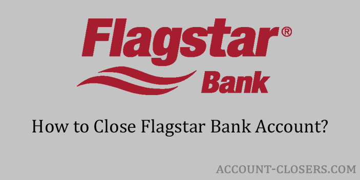 Steps to Close Flagstar Bank Account