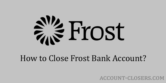 Process to Close Frost Bank Account
