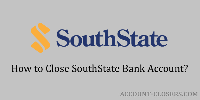 Close SouthState Bank Account