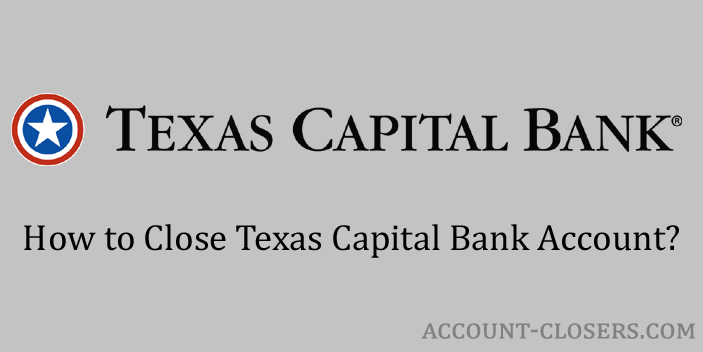 Steps to Close Texas Capital Bank Account