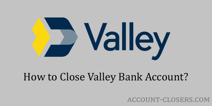 How You Can Close Valley Bank Account?