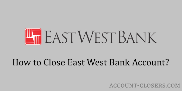 Steps to Close East West Bank Account