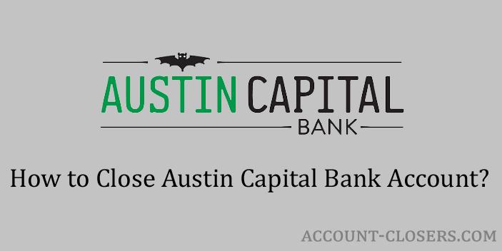 Steps to Close Austin Capital Bank Account