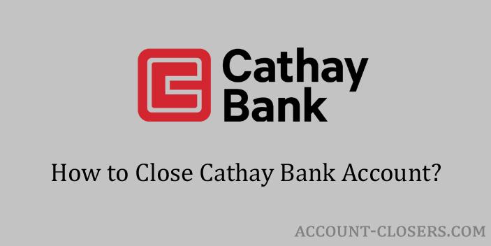 Steps to Close Cathay Bank Account