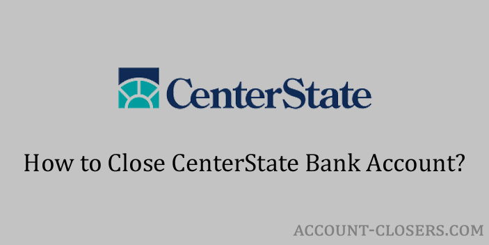 Steps to Close CenterState Bank Account