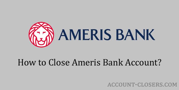 Steps to Close Ameris Bank Account