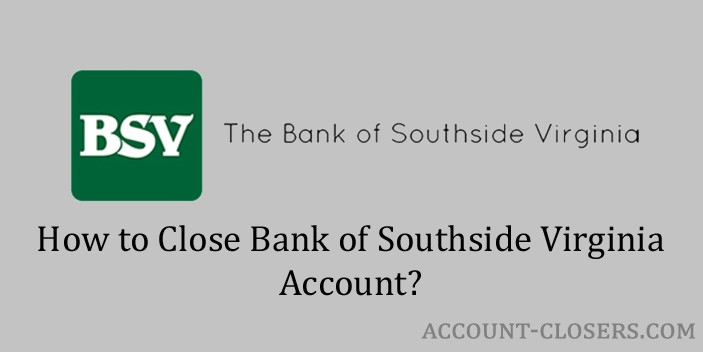 Steps to Close Bank of Southside Virginia Account