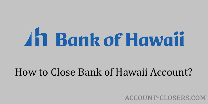 Steps to Close Bank of Hawaii Account