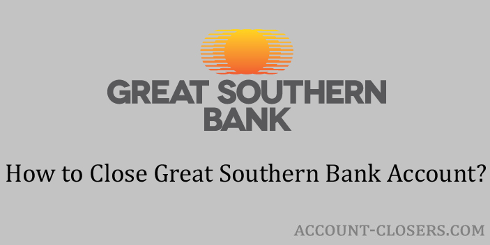 Steps to Close Great Southern Bank Account