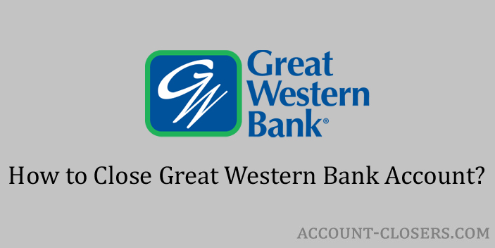 Steps to Close Great Western Bank Account