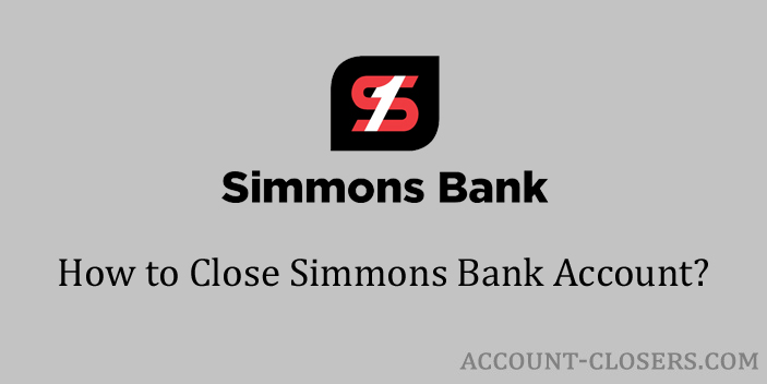 Steps to Close Simmons Bank Account