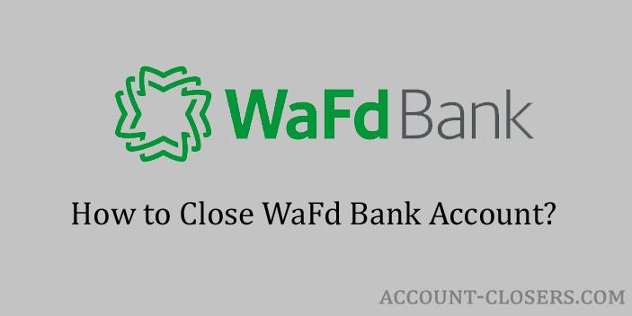 Steps to Close WaFd Bank Account