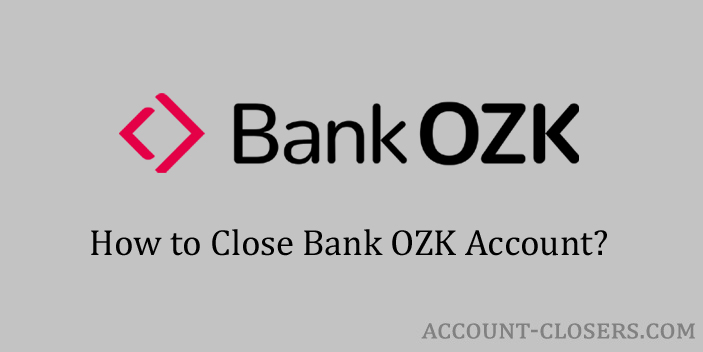 Steps to Close Bank OZK Account