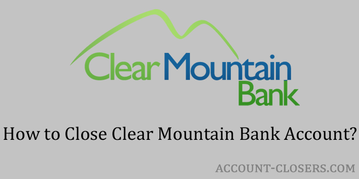 Steps to Close Clear Mountain Bank Account