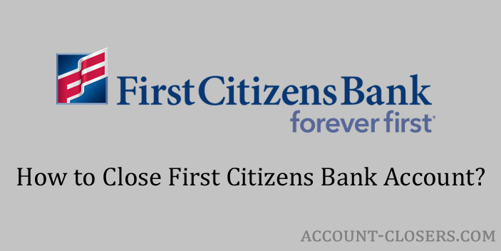 Steps to Close First Citizens Bank Account