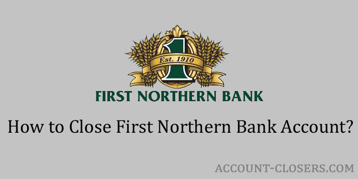 Steps to Close First Northern Bank Account