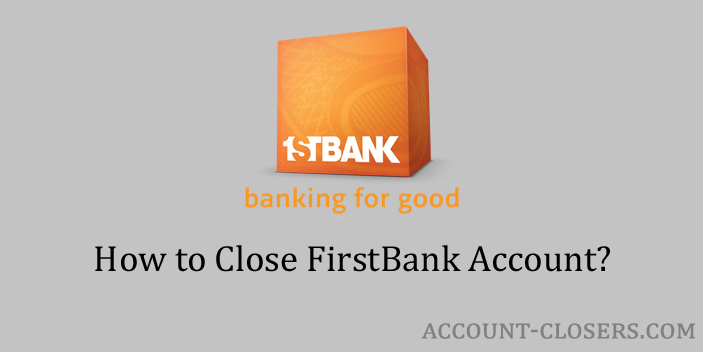 Steps to Close FirstBank Account