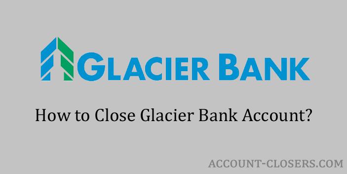 Steps to Close Glacier Bank Account