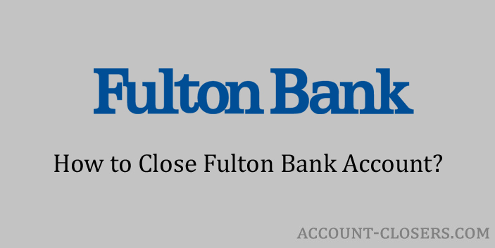 Steps to Close Fulton Bank Account