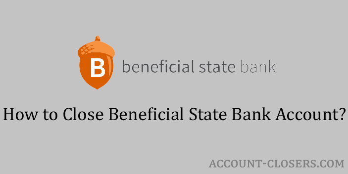 Steps to Close Beneficial State Bank Account
