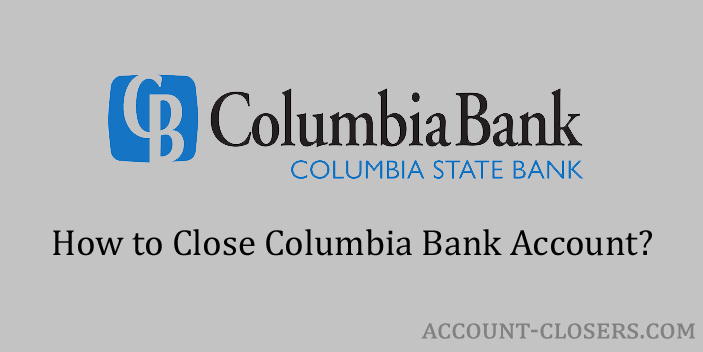 Steps to Close Columbia Bank Account