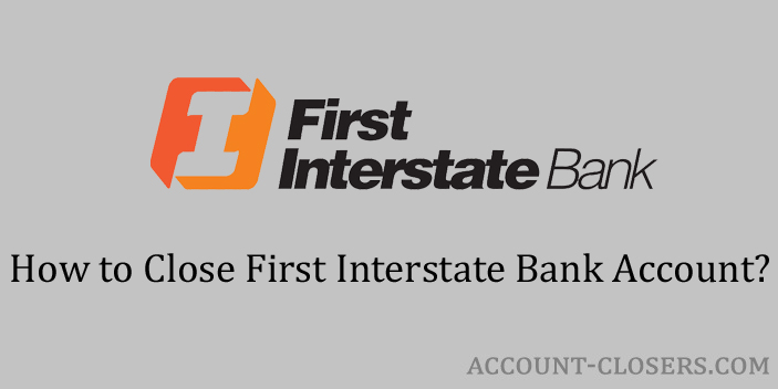 Steps to Close First Interstate Bank Account
