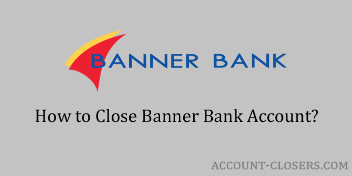 Steps to Close Banner Bank Account
