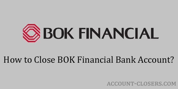 Steps to Close BOK Financial Bank Account