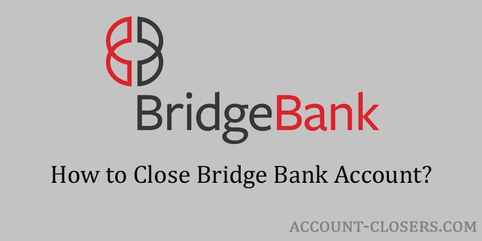 Steps to Close Bridge Bank Account