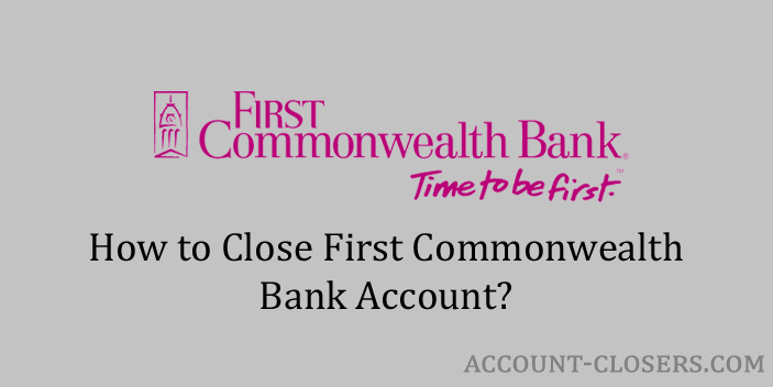 Steps to Close First Commonwealth Bank Account
