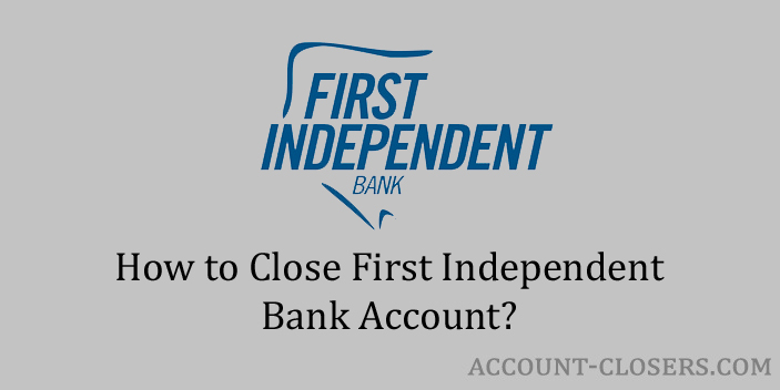Steps to Close First Independent Bank Account