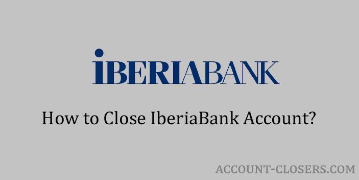 Close IberiaBank Account