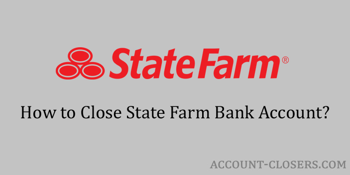 Steps to Close State Farm Bank Account