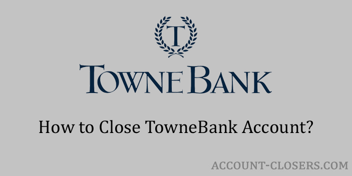 Steps to Close TowneBank Account